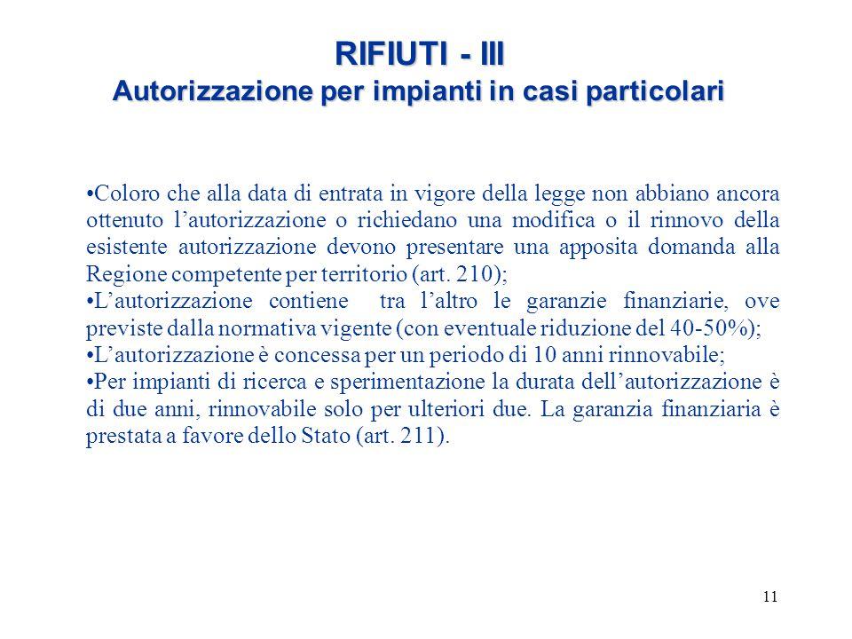11 RIFIUTI - III Autorizzazione per impianti in casi particolari Coloro che alla data di entrata in vigore della legge non abbiano ancora ottenuto l'a
