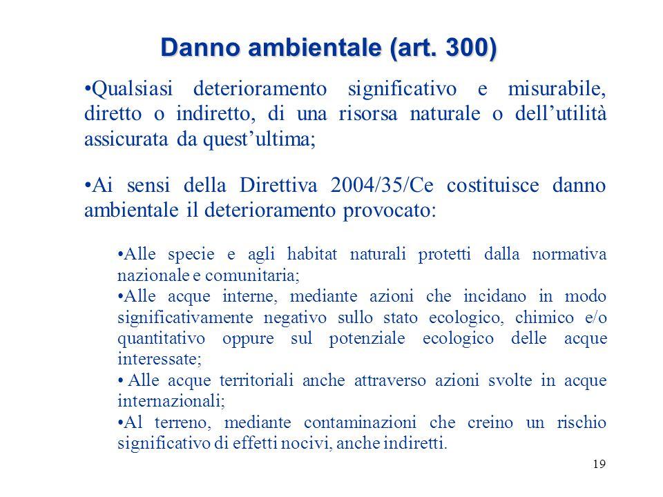 19 Danno ambientale (art. 300) Qualsiasi deterioramento significativo e misurabile, diretto o indiretto, di una risorsa naturale o dell'utilità assicu