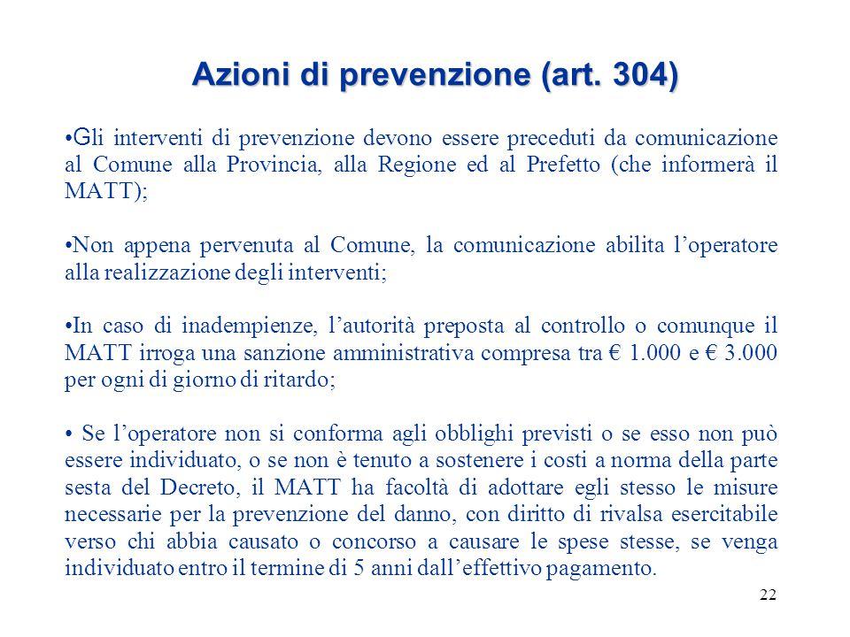 22 Azioni di prevenzione (art. 304) G li interventi di prevenzione devono essere preceduti da comunicazione al Comune alla Provincia, alla Regione ed