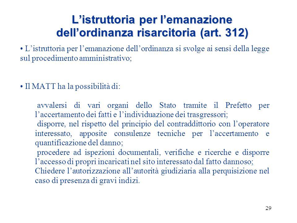 29 L'istruttoria per l'emanazione dell'ordinanza risarcitoria (art. 312) L'istruttoria per l'emanazione dell'ordinanza si svolge ai sensi della legge