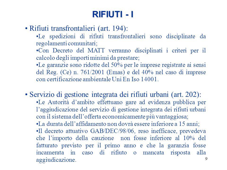 9 RIFIUTI - I Rifiuti transfrontalieri (art. 194): Le spedizioni di rifiuti transfrontalieri sono disciplinate da regolamenti comunitari; Con Decreto