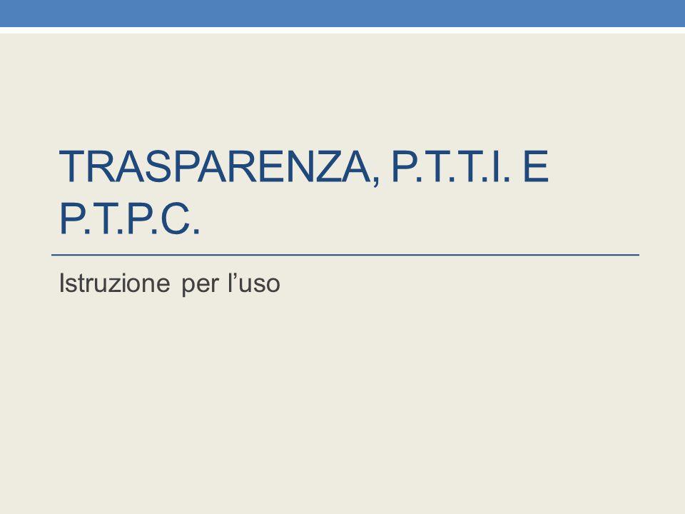 TRASPARENZA, P.T.T.I. E P.T.P.C. Istruzione per l'uso
