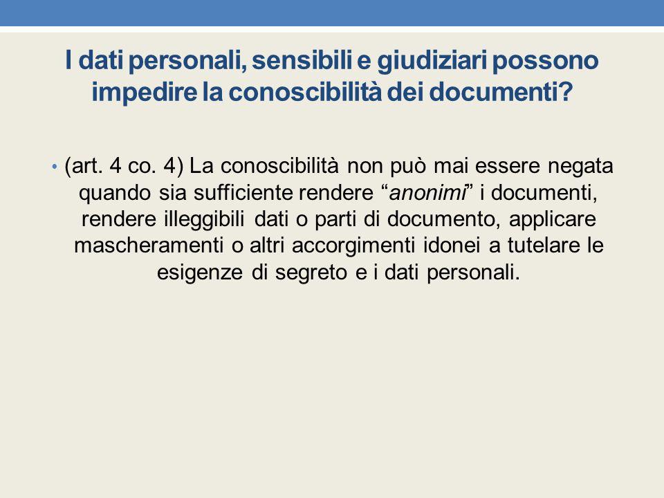 I dati personali, sensibili e giudiziari possono impedire la conoscibilità dei documenti? (art. 4 co. 4) La conoscibilità non può mai essere negata qu