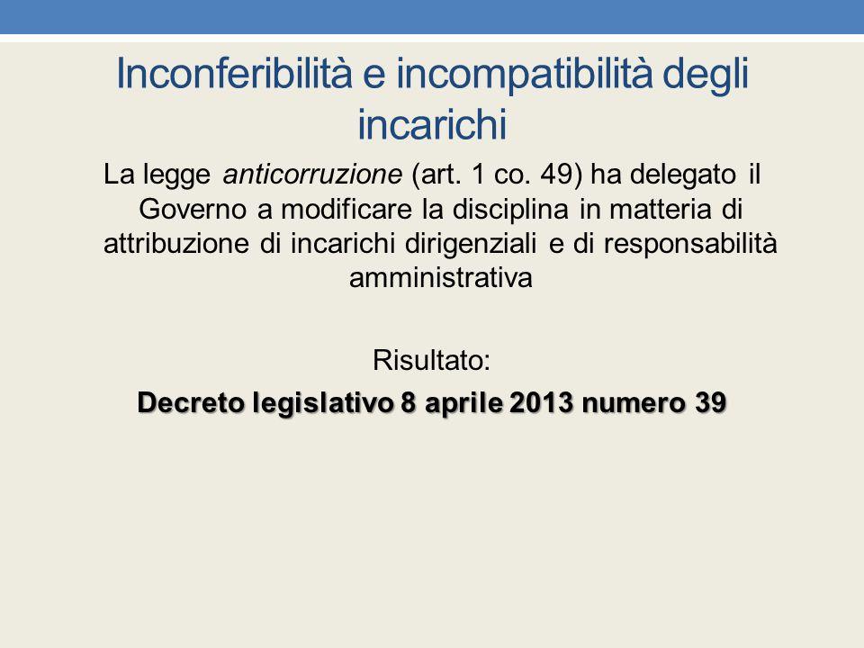 Inconferibilità e incompatibilità degli incarichi La legge anticorruzione (art. 1 co. 49) ha delegato il Governo a modificare la disciplina in matteri