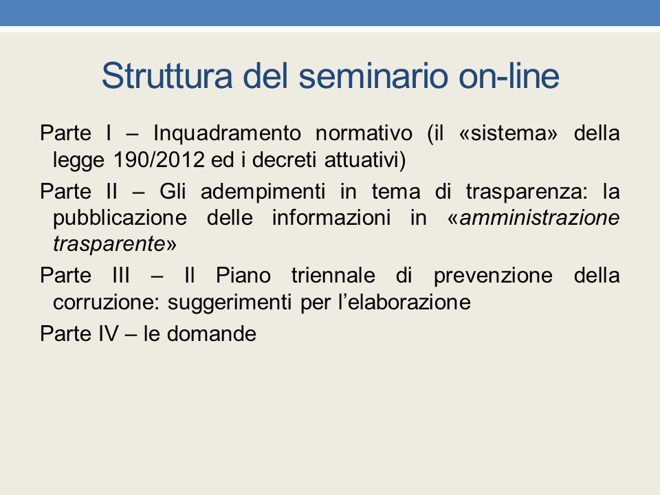 Struttura del seminario on-line Parte I – Inquadramento normativo (il «sistema» della legge 190/2012 ed i decreti attuativi) Parte II – Gli adempiment