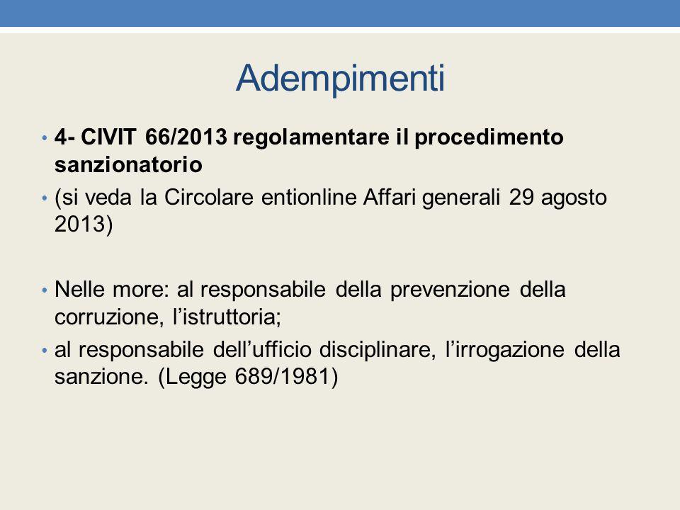 Adempimenti 4- CIVIT 66/2013 regolamentare il procedimento sanzionatorio (si veda la Circolare entionline Affari generali 29 agosto 2013) Nelle more: