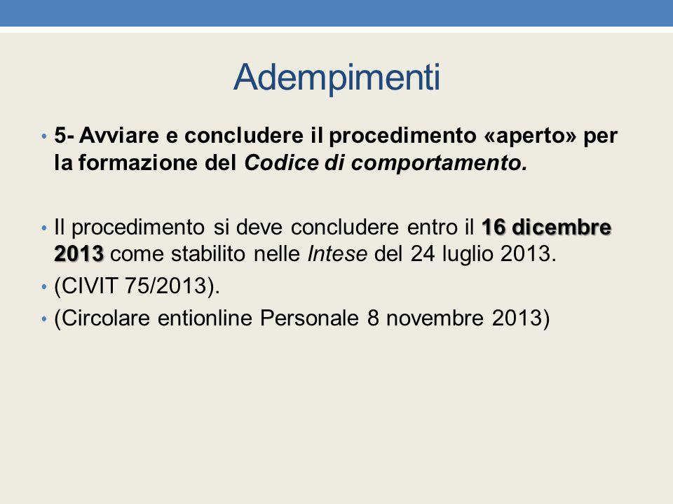 Adempimenti 5- Avviare e concludere il procedimento «aperto» per la formazione del Codice di comportamento. 16 dicembre 2013 Il procedimento si deve c