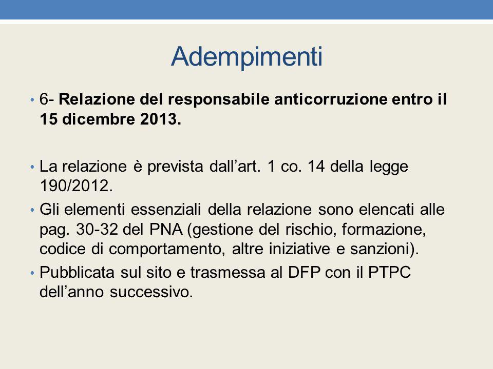 Adempimenti 6- Relazione del responsabile anticorruzione entro il 15 dicembre 2013. La relazione è prevista dall'art. 1 co. 14 della legge 190/2012. G