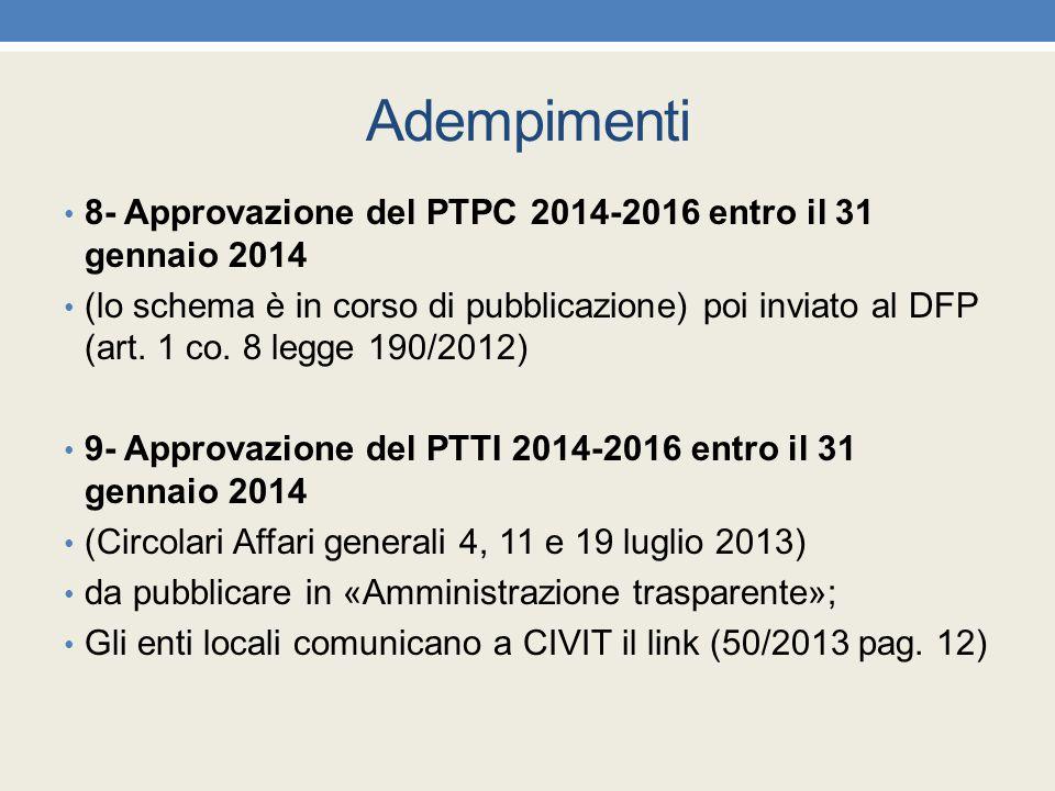 Adempimenti 8- Approvazione del PTPC 2014-2016 entro il 31 gennaio 2014 (lo schema è in corso di pubblicazione) poi inviato al DFP (art. 1 co. 8 legge