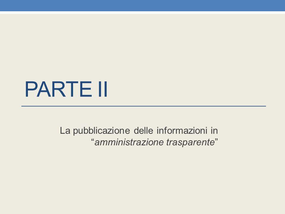 """PARTE II La pubblicazione delle informazioni in """"amministrazione trasparente"""""""