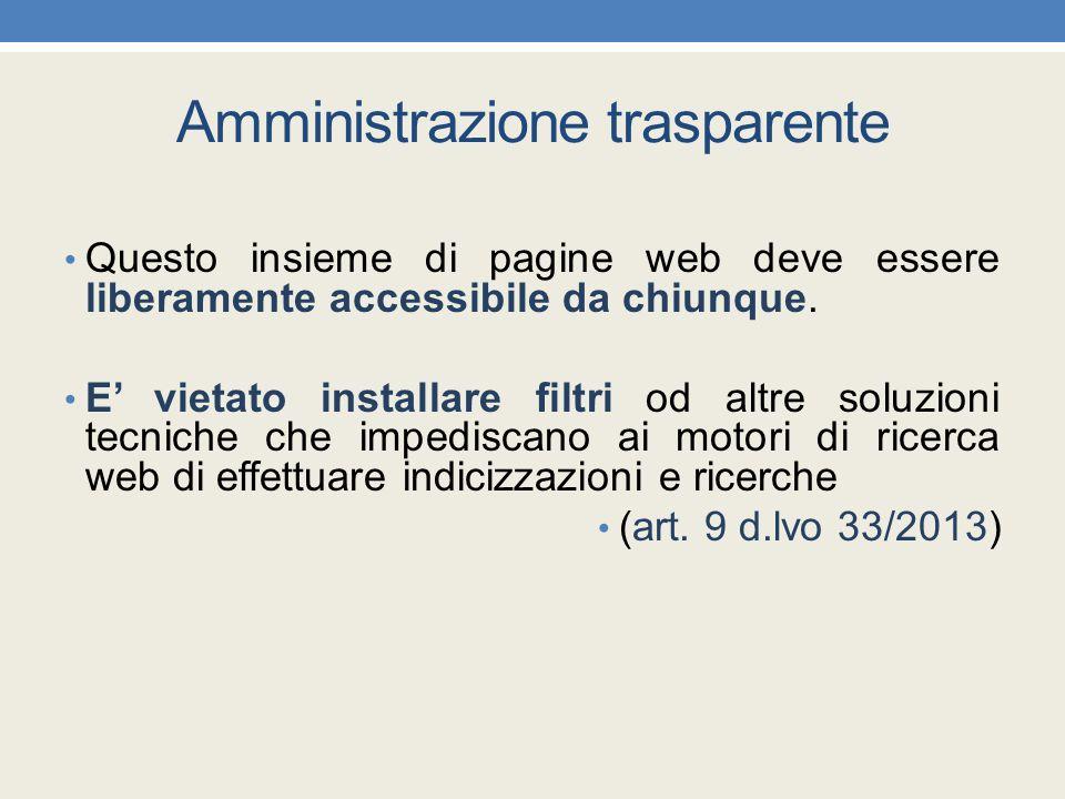 Amministrazione trasparente Questo insieme di pagine web deve essere liberamente accessibile da chiunque. E' vietato installare filtri od altre soluzi