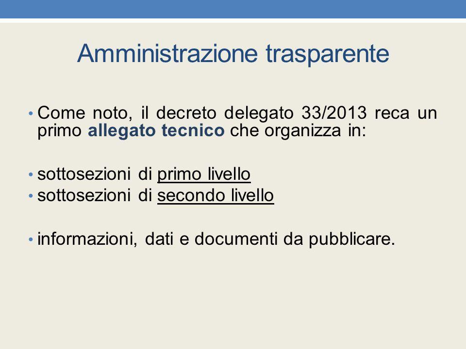 Amministrazione trasparente Come noto, il decreto delegato 33/2013 reca un primo allegato tecnico che organizza in: sottosezioni di primo livello sott
