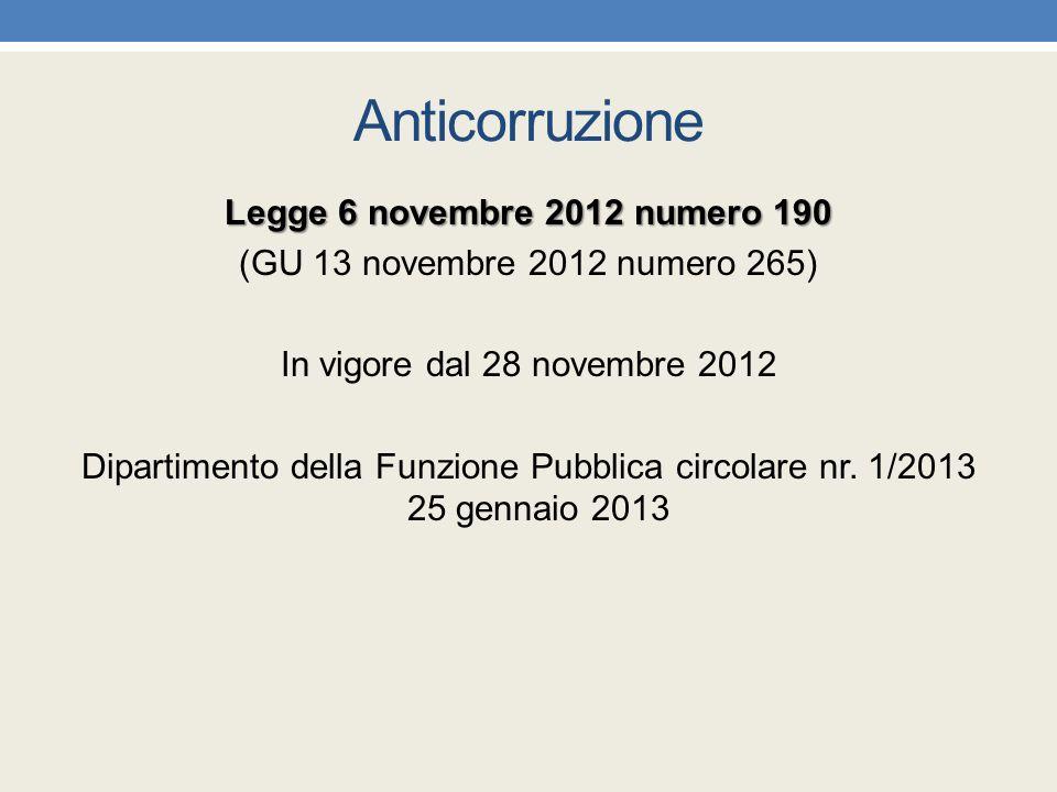 Anticorruzione Legge 6 novembre 2012 numero 190 (GU 13 novembre 2012 numero 265) In vigore dal 28 novembre 2012 Dipartimento della Funzione Pubblica c