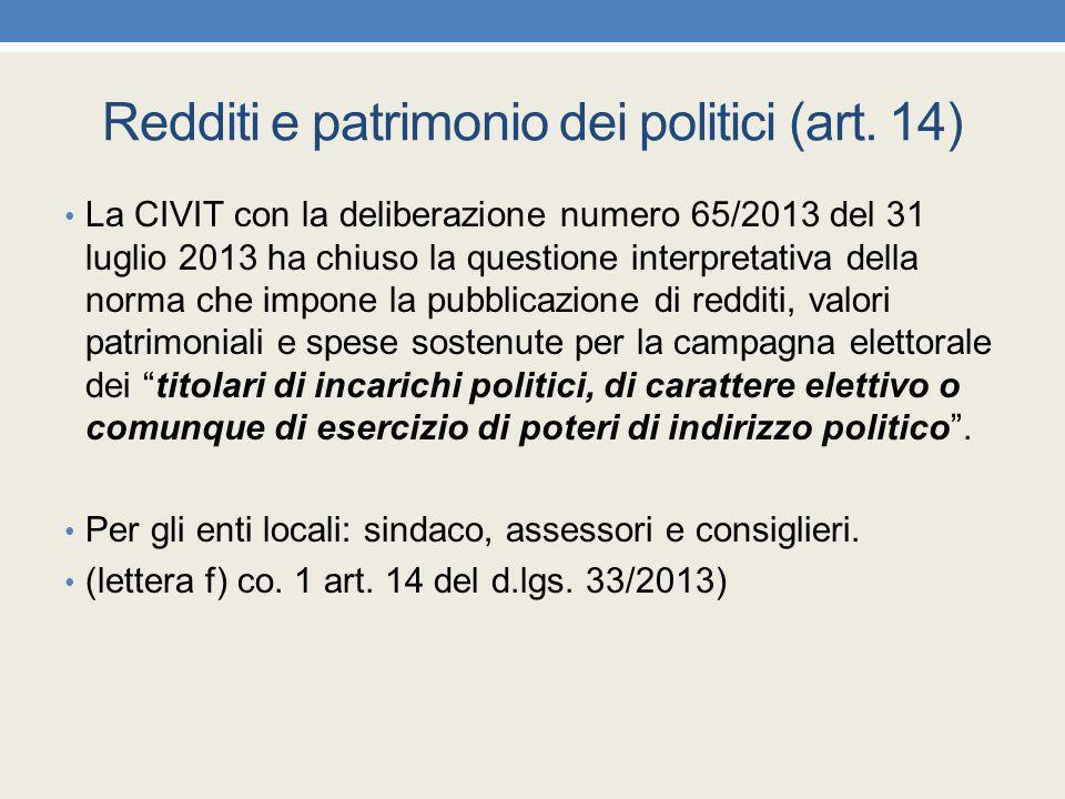 Redditi e patrimonio dei politici (art. 14) La CIVIT con la deliberazione numero 65/2013 del 31 luglio 2013 ha chiuso la questione interpretativa dell