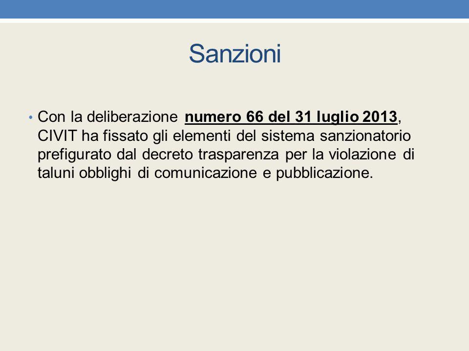Sanzioni Con la deliberazione numero 66 del 31 luglio 2013, CIVIT ha fissato gli elementi del sistema sanzionatorio prefigurato dal decreto trasparenz