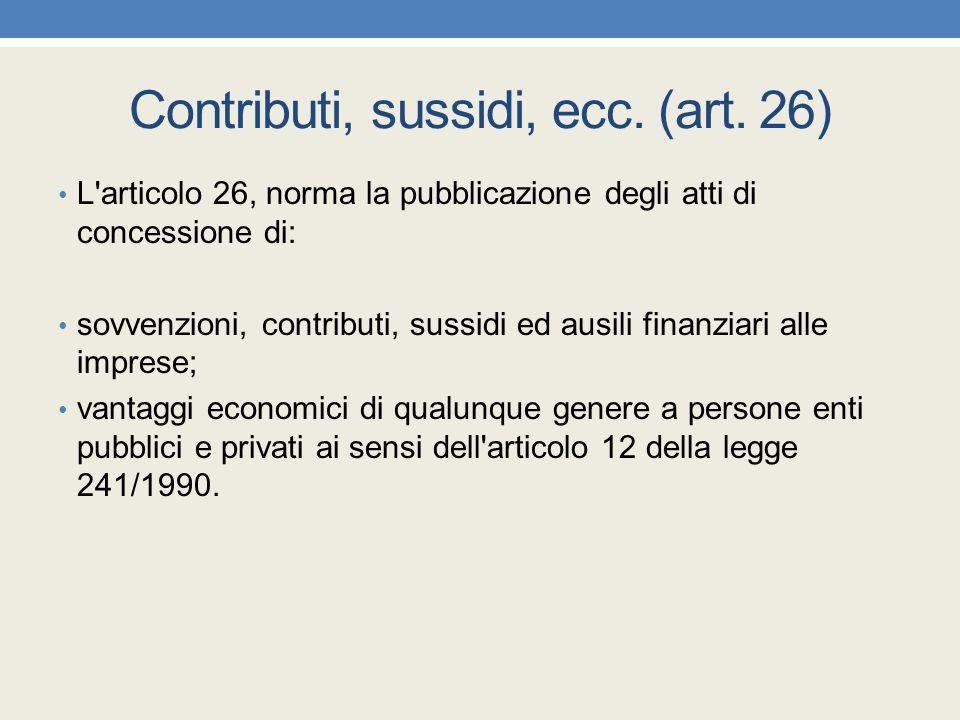 Contributi, sussidi, ecc. (art. 26) L'articolo 26, norma la pubblicazione degli atti di concessione di: sovvenzioni, contributi, sussidi ed ausili fin
