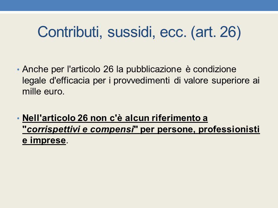 Contributi, sussidi, ecc. (art. 26) Anche per l'articolo 26 la pubblicazione è condizione legale d'efficacia per i provvedimenti di valore superiore a