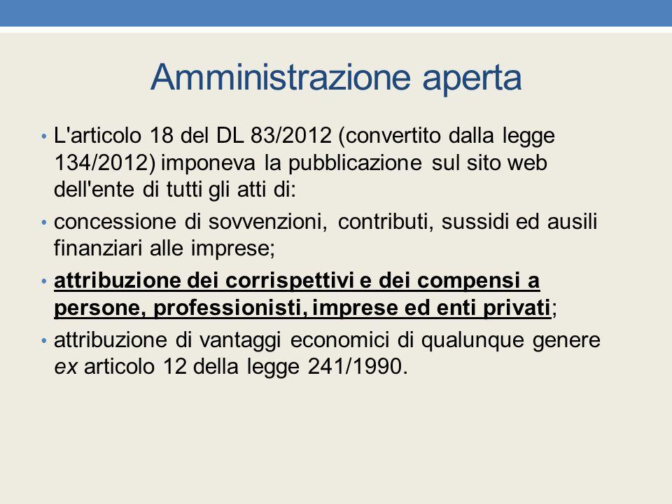 Amministrazione aperta L'articolo 18 del DL 83/2012 (convertito dalla legge 134/2012) imponeva la pubblicazione sul sito web dell'ente di tutti gli at