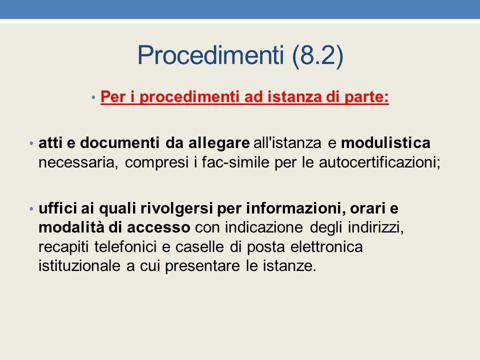 Procedimenti (8.2) Per i procedimenti ad istanza di parte: atti e documenti da allegare all'istanza e modulistica necessaria, compresi i fac-simile pe