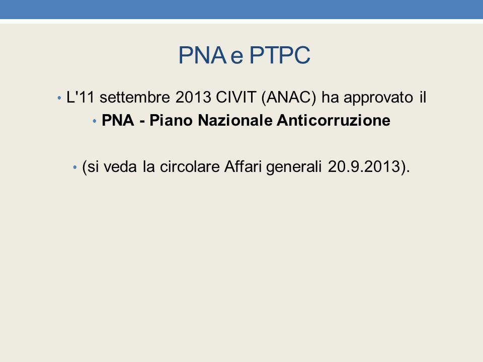 PNA e PTPC L'11 settembre 2013 CIVIT (ANAC) ha approvato il PNA - Piano Nazionale Anticorruzione (si veda la circolare Affari generali 20.9.2013).