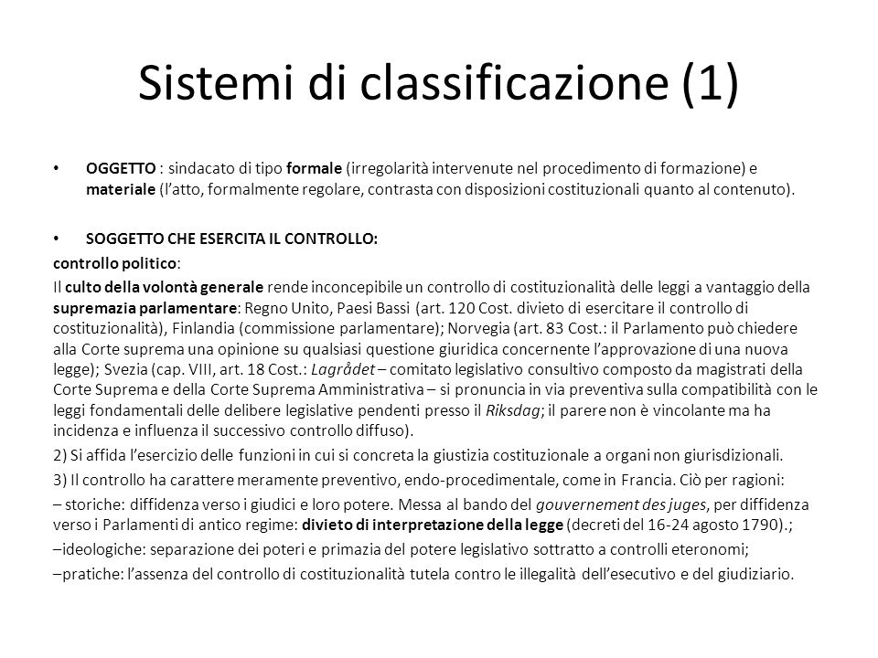 Sistemi di classificazione (1) OGGETTO : sindacato di tipo formale (irregolarità intervenute nel procedimento di formazione) e materiale (l'atto, formalmente regolare, contrasta con disposizioni costituzionali quanto al contenuto).