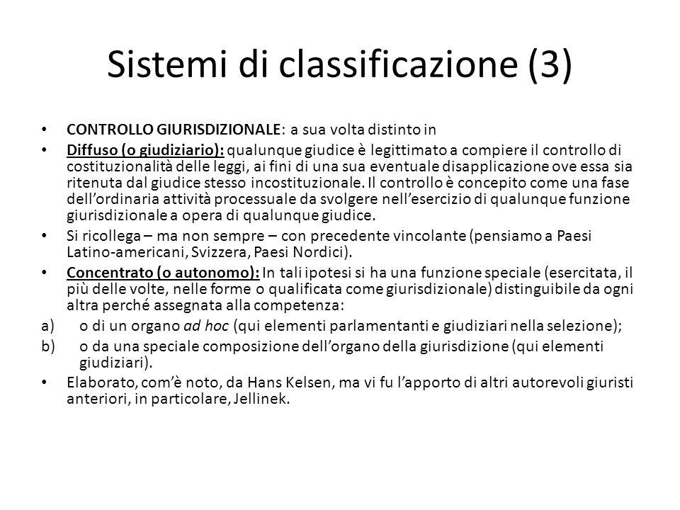 Sistemi di classificazione (3) CONTROLLO GIURISDIZIONALE: a sua volta distinto in Diffuso (o giudiziario): qualunque giudice è legittimato a compiere