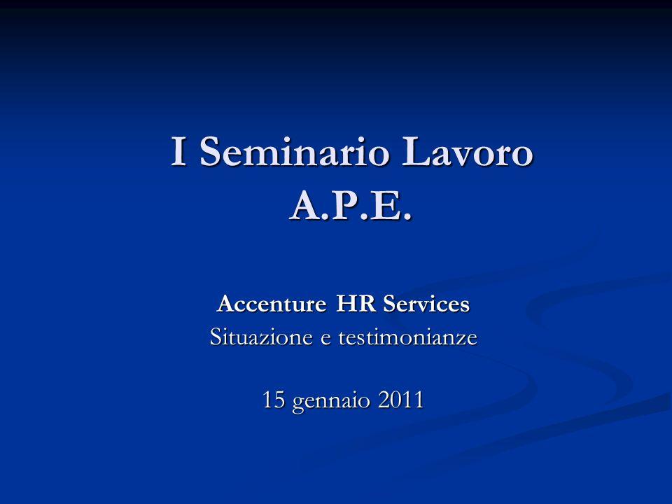 I Seminario Lavoro A.P.E. Accenture HR Services Situazione e testimonianze 15 gennaio 2011