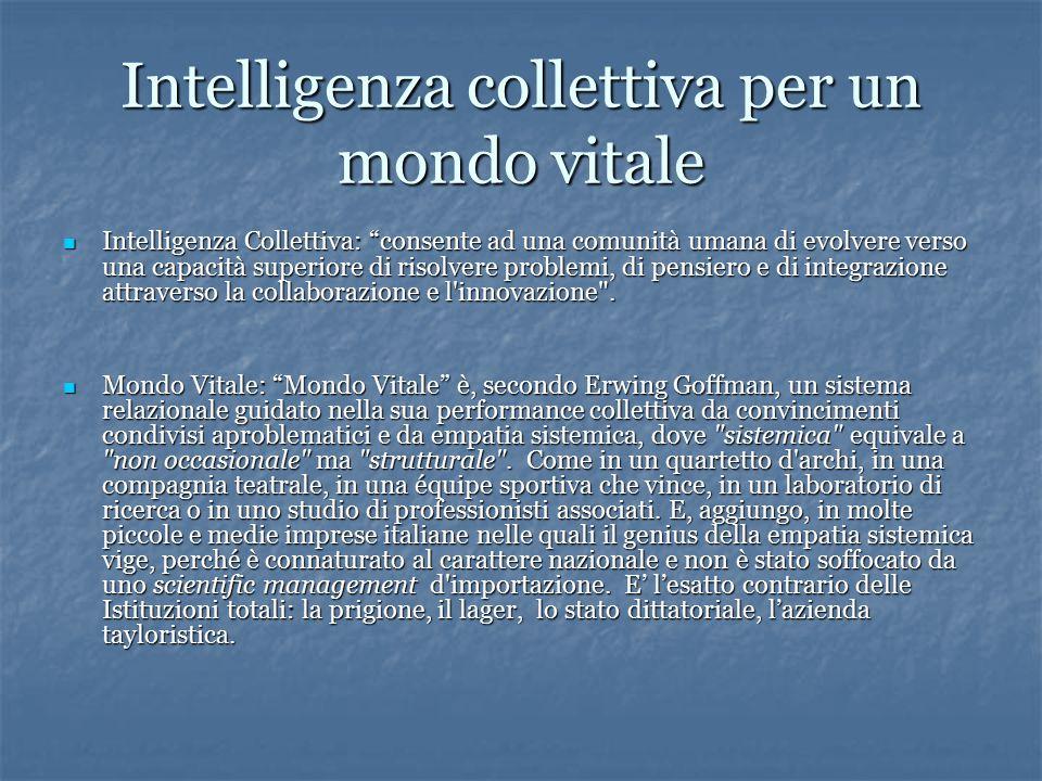Intelligenza collettiva per un mondo vitale Intelligenza Collettiva: consente ad una comunità umana di evolvere verso una capacità superiore di risolvere problemi, di pensiero e di integrazione attraverso la collaborazione e l innovazione .