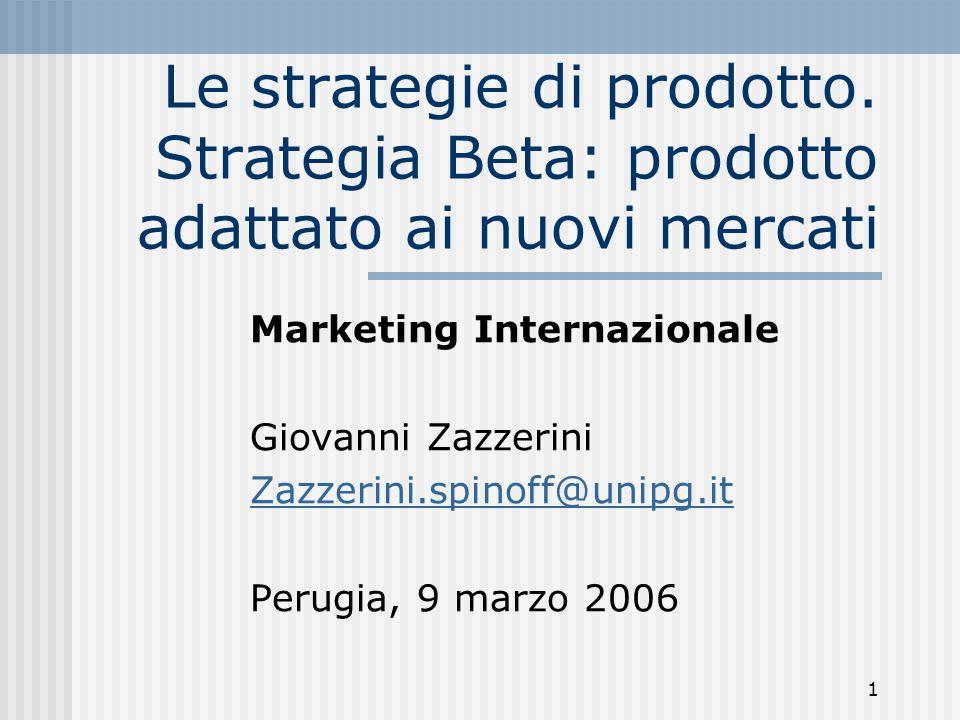 1 Le strategie di prodotto. Strategia Beta: prodotto adattato ai nuovi mercati Marketing Internazionale Giovanni Zazzerini Zazzerini.spinoff@unipg.it
