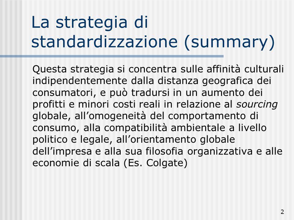 2 La strategia di standardizzazione (summary) Questa strategia si concentra sulle affinità culturali indipendentemente dalla distanza geografica dei c