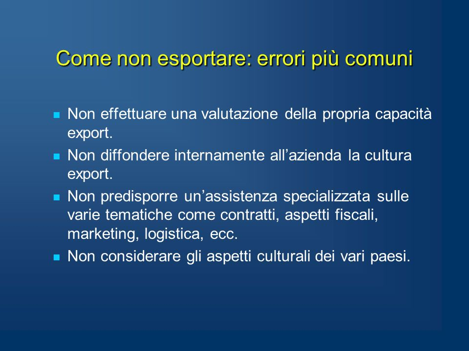 Come non esportare: errori più comuni Non effettuare una valutazione della propria capacità export.