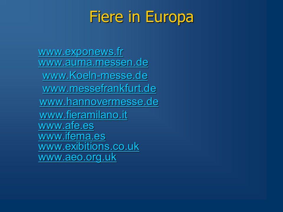 Fiere in Europa www.exponews.fr www.auma.messen.de www.Koeln-messe.de www.Koeln-messe.dewww.Koeln-messe.de www.messefrankfurt.de www.messefrankfurt.dewww.messefrankfurt.de www.hannovermesse.de www.hannovermesse.dewww.hannovermesse.de www.fieramilano.it www.fieramilano.itwww.fieramilano.it www.afe.es www.ifema.es www.exibitions.co.uk www.aeo.org.uk