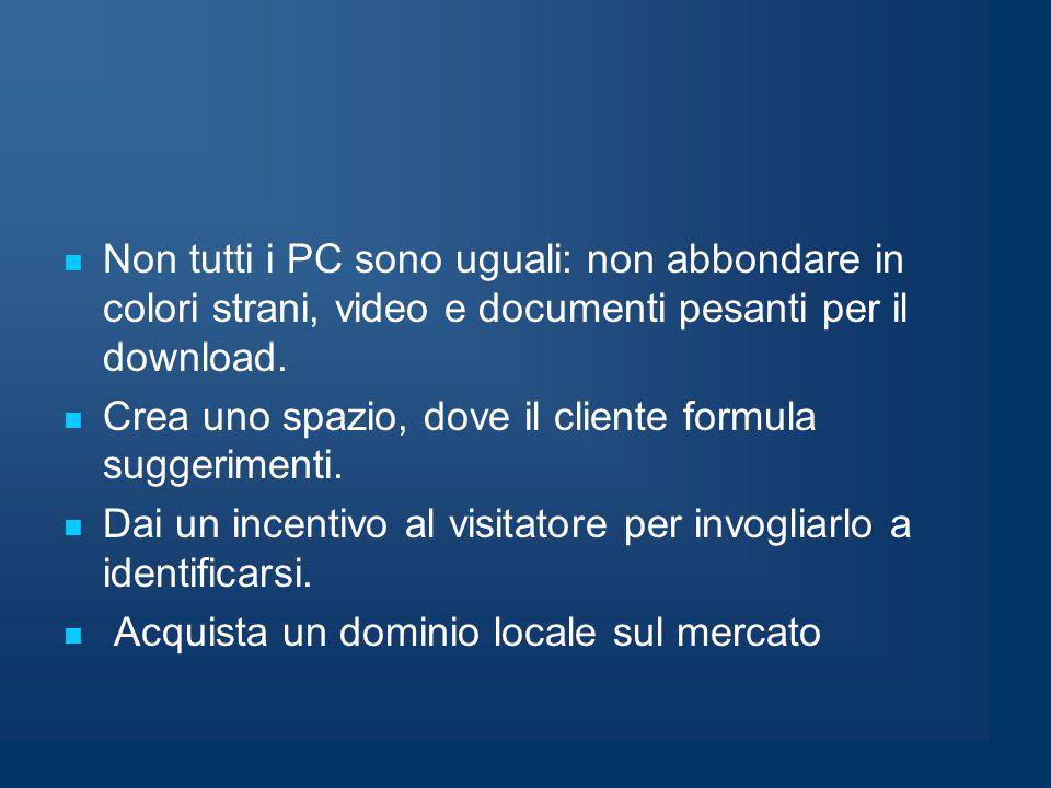 Non tutti i PC sono uguali: non abbondare in colori strani, video e documenti pesanti per il download.
