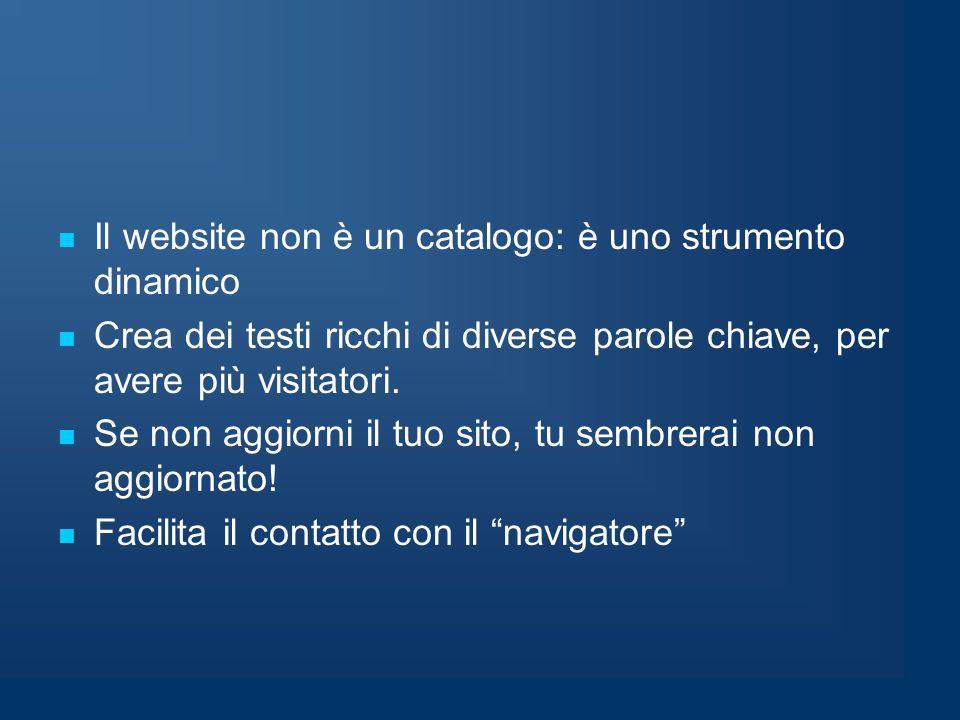 Il website non è un catalogo: è uno strumento dinamico Crea dei testi ricchi di diverse parole chiave, per avere più visitatori.