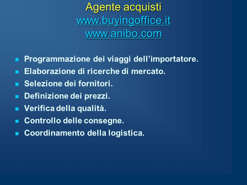 Agente acquisti www.buyingoffice.it www.anibo.com www.buyingoffice.it www.anibo.com www.buyingoffice.it www.anibo.com Programmazione dei viaggi dell'importatore.