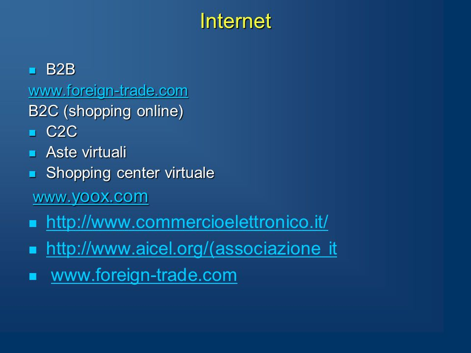 Internet B2B B2B www.foreign-trade.com B2C (shopping online) C2C C2C Aste virtuali Aste virtuali Shopping center virtuale Shopping center virtuale www