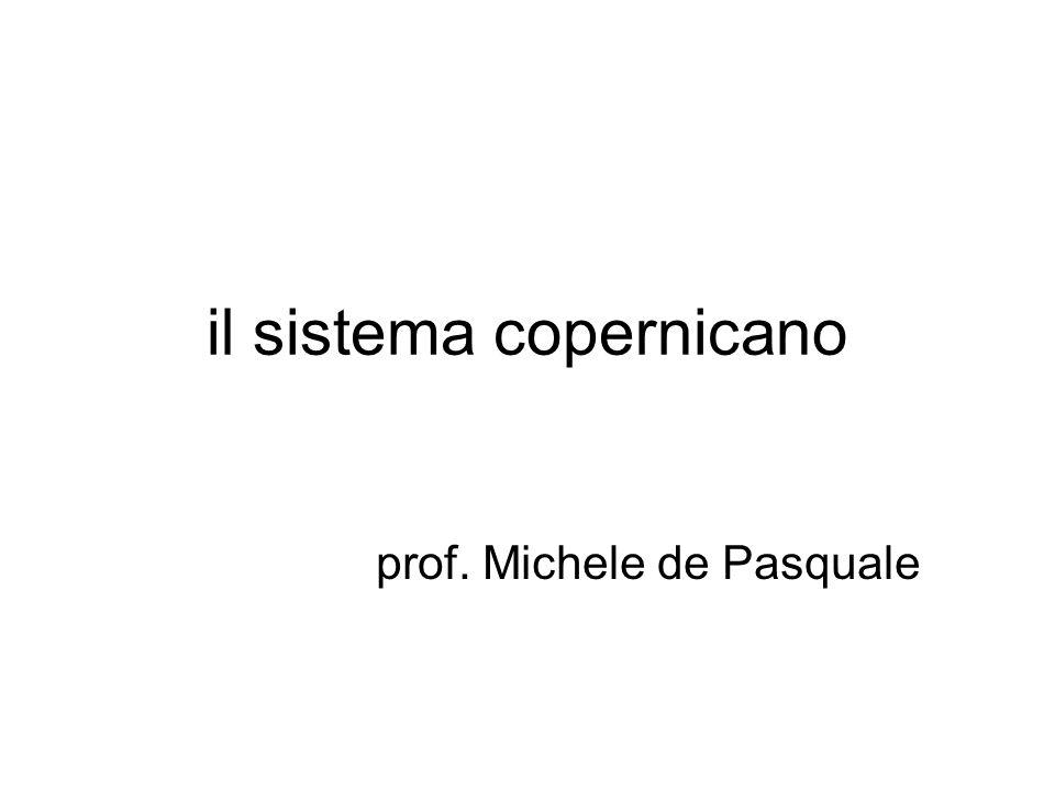 il sistema copernicano prof. Michele de Pasquale