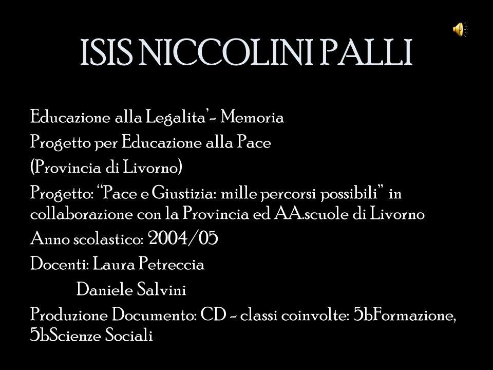 """ISIS NICCOLINI PALLI Educazione alla Legalita'- Memoria Progetto per Educazione alla Pace (Provincia di Livorno) Progetto: """"Pace e Giustizia: mille pe"""