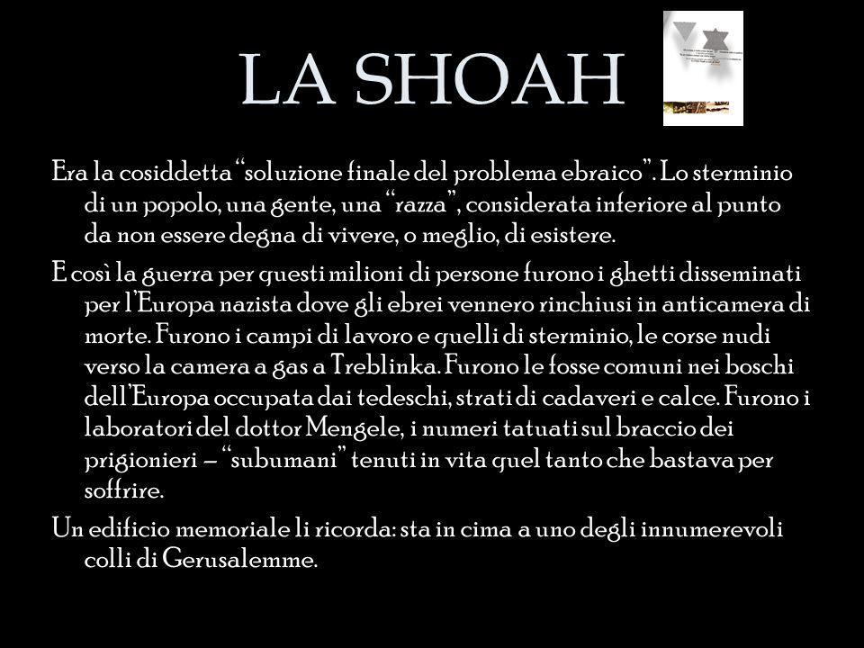 """LA SHOAH Era la cosiddetta """"soluzione finale del problema ebraico"""". Lo sterminio di un popolo, una gente, una """"razza"""", considerata inferiore al punto"""