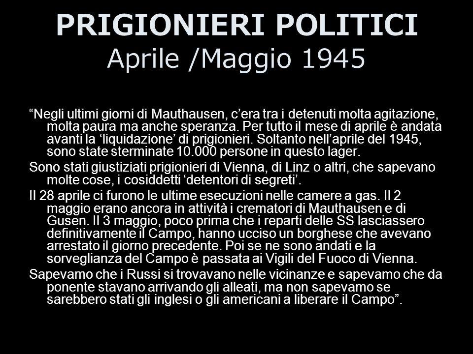 """PRIGIONIERI POLITICI Aprile /Maggio 1945 """"Negli ultimi giorni di Mauthausen, c'era tra i detenuti molta agitazione, molta paura ma anche speranza. Per"""