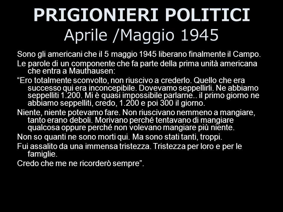 PRIGIONIERI POLITICI Aprile /Maggio 1945 Sono gli americani che il 5 maggio 1945 liberano finalmente il Campo. Le parole di un componente che fa parte