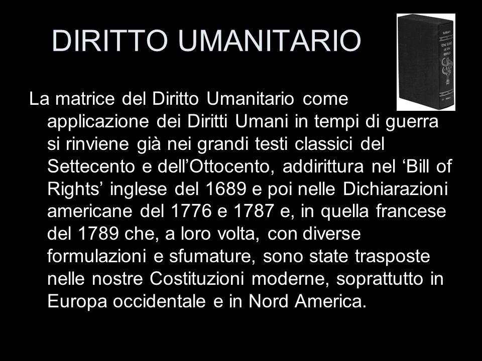 La matrice del Diritto Umanitario come applicazione dei Diritti Umani in tempi di guerra si rinviene già nei grandi testi classici del Settecento e de