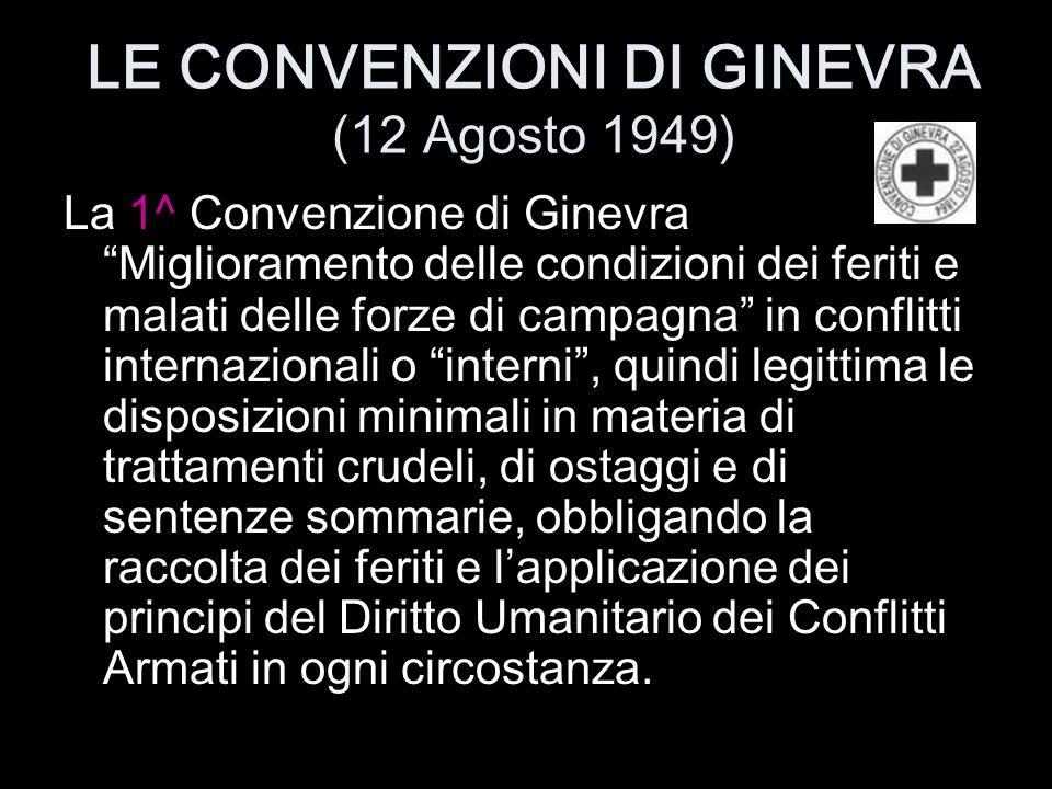 """LE CONVENZIONI DI GINEVRA (12 Agosto 1949) La 1^ Convenzione di Ginevra """"Miglioramento delle condizioni dei feriti e malati delle forze di campagna"""" i"""