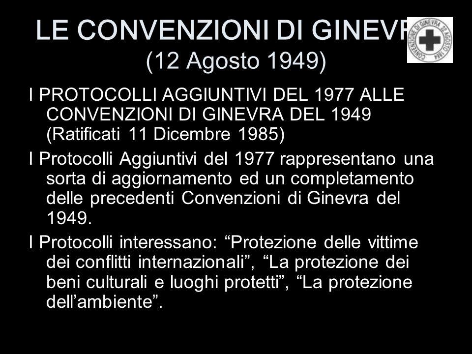 LE CONVENZIONI DI GINEVRA (12 Agosto 1949) I PROTOCOLLI AGGIUNTIVI DEL 1977 ALLE CONVENZIONI DI GINEVRA DEL 1949 (Ratificati 11 Dicembre 1985) I Proto