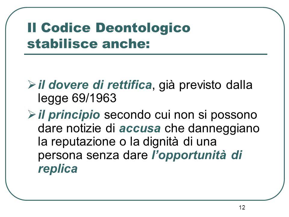12 Il Codice Deontologico stabilisce anche:  il dovere di rettifica, già previsto dalla legge 69/1963  il principio secondo cui non si possono dare