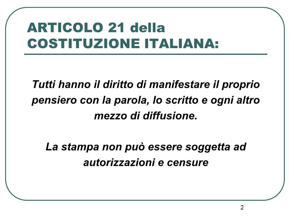 2 ARTICOLO 21 della COSTITUZIONE ITALIANA: Tutti hanno il diritto di manifestare il proprio pensiero con la parola, lo scritto e ogni altro mezzo di d