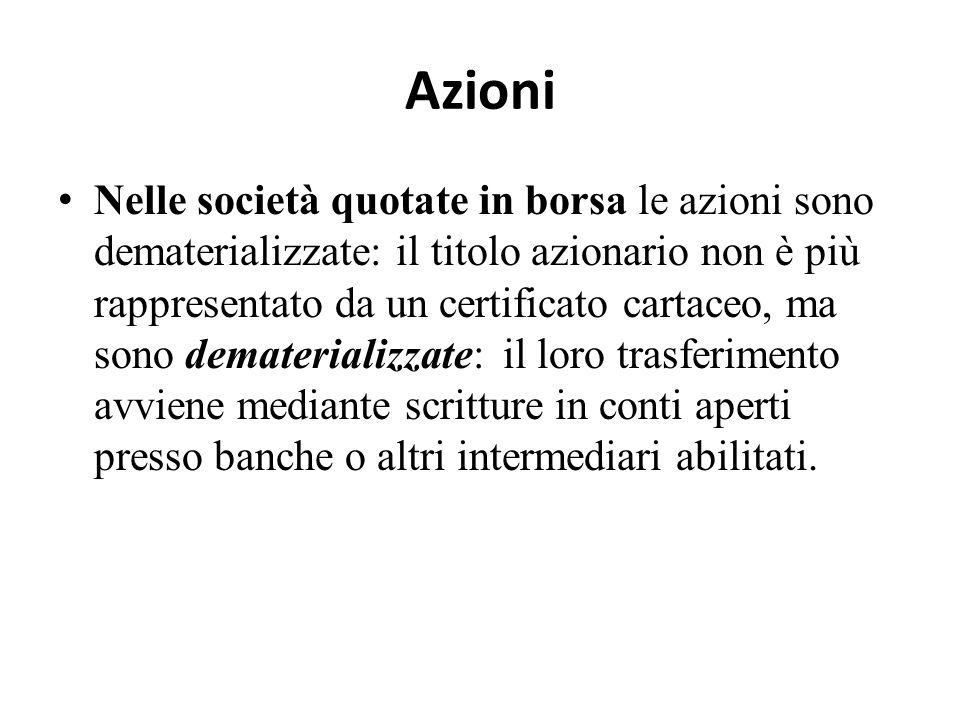 Azioni Le azioni sono quote di partecipazione alla società: Le azioni sono quote di partecipazione alla società: – hanno identico valore nominale – at