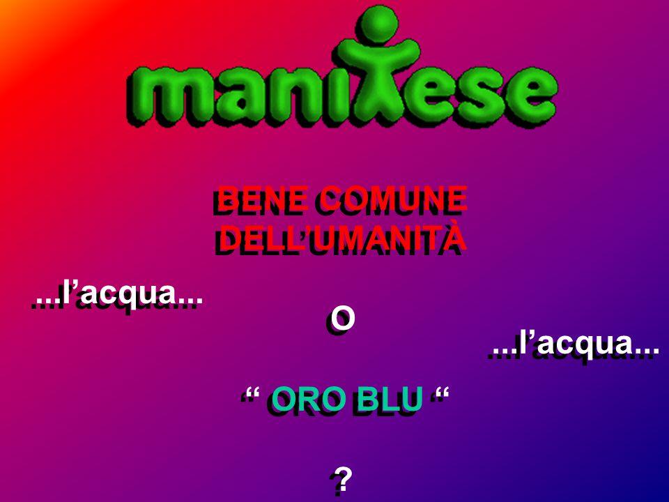 """BENE COMUNE DELL'UMANITÀ O """" ORO BLU """" ? BENE COMUNE DELL'UMANITÀ O """" ORO BLU """" ?...l'acqua..."""