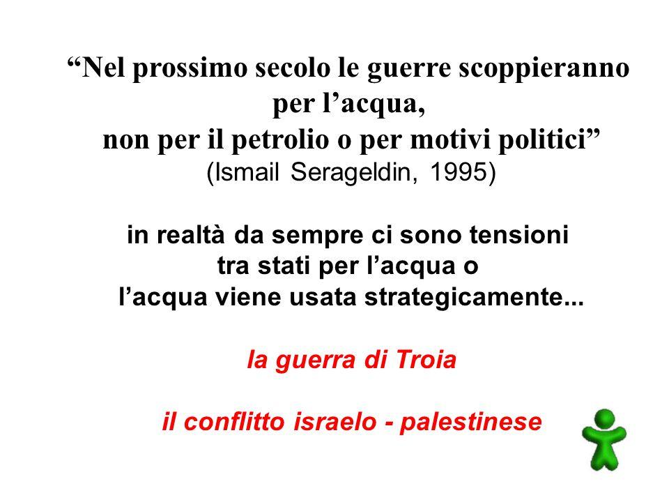 """""""Nel prossimo secolo le guerre scoppieranno per l'acqua, non per il petrolio o per motivi politici"""" (Ismail Serageldin, 1995) in realtà da sempre ci s"""