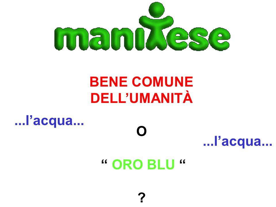 """BENE COMUNE DELL'UMANITÀ O """" ORO BLU """" ?...l'acqua..."""